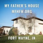 My Fahter's House MFHFW.ORG FORT WAYNE, IN